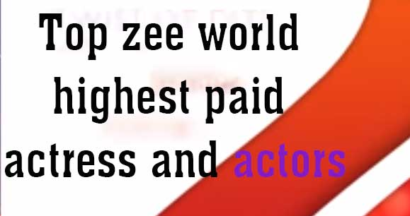 Highest paid Actors and Actress Zee World Tv Cast