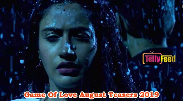 Game Of Love August Teasers 2019 Starlife - Tellyfeed