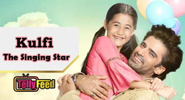 Kulfi the Singing Star Starlife Full story,Plot summary,Casts, teasers