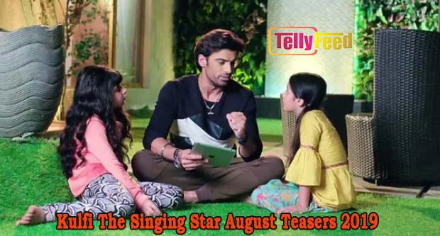 Kulfi The Singing Star August Teasers 2019