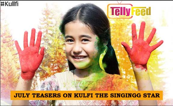Kulfi The Singing Star July Teasers 2019 Starlife