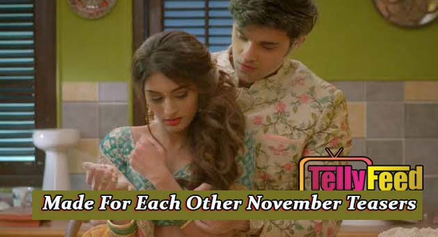 Made For Each Other November Teasers 2019 Starlife