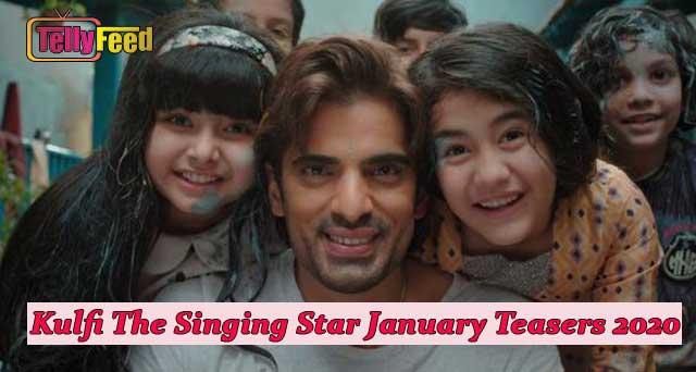 Kulfi The Singing Star January Teasers 2020