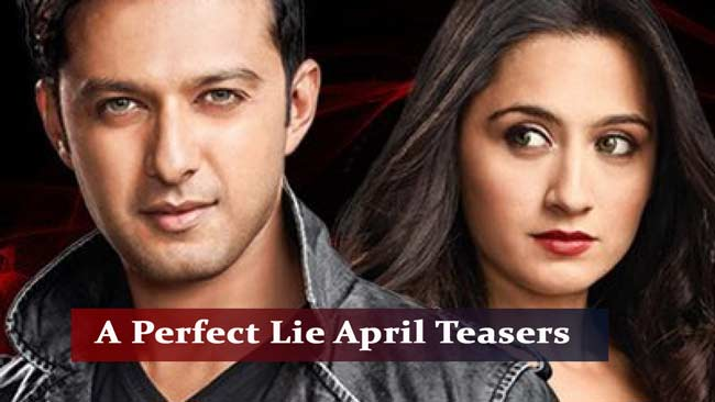 A Perfect Lie April Teasers 2020