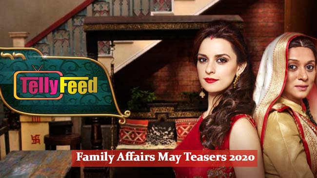 Family Affairs May Teasers 2020