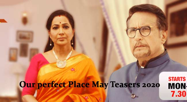 Our perfect Place May Teasers 2020