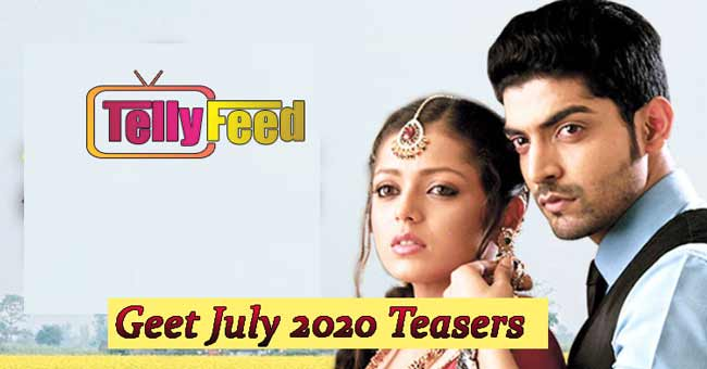 Geet July 2020 Teasers Starlife