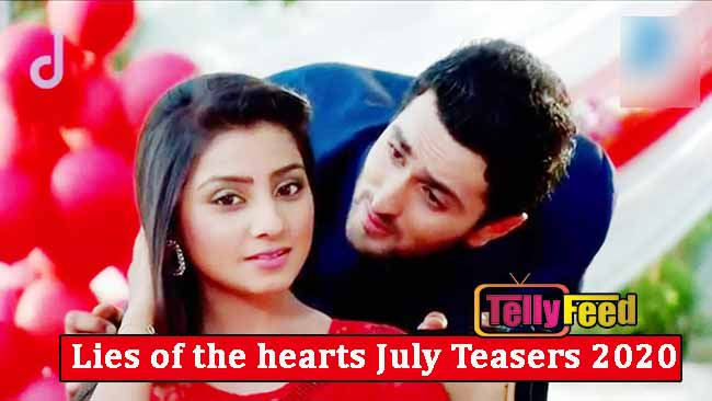July 2020 Teasers on Lies of the heart Zee World