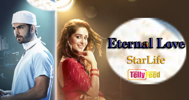 Eternal Love Starlife: Full story,Plot summary,Casts, teasers