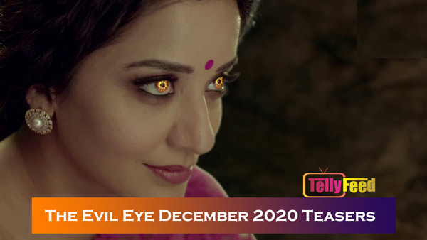 The Evil Eye December Teasers 2020