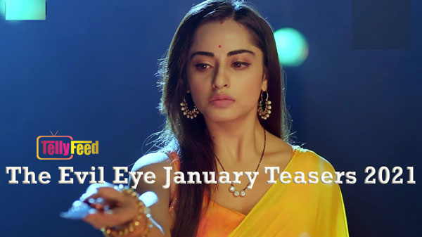 The Evil Eye January Teasers 2021