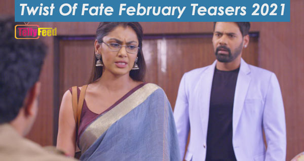 Twist Of Fate February Teasers 2021