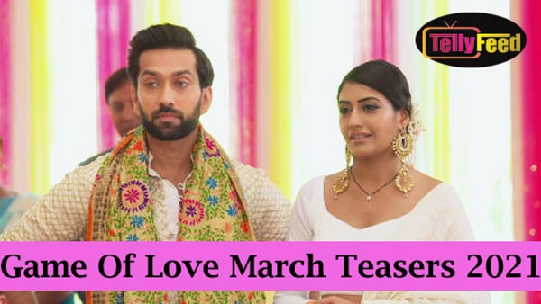 Game Of Love March Teasers 2021