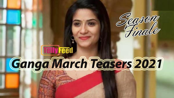 Gangaa 2 March Teasers 2021