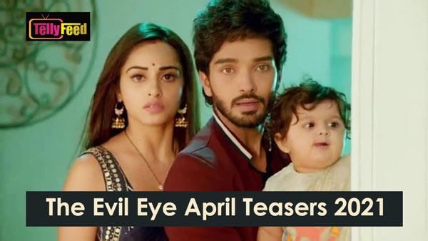 The Evil Eye April Teasers 2021