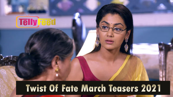 Twist Of Fate March Teasers 2021