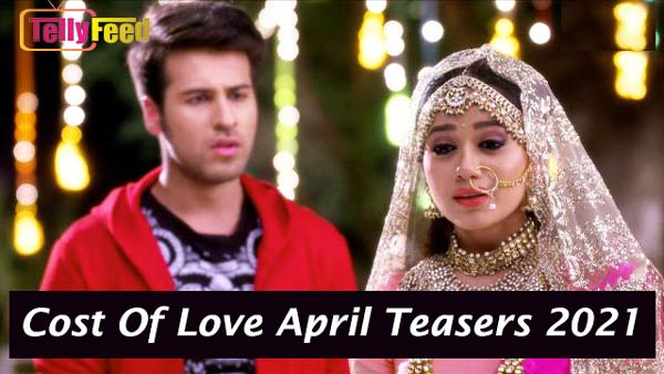 Cost Of Love April Teasers 2021