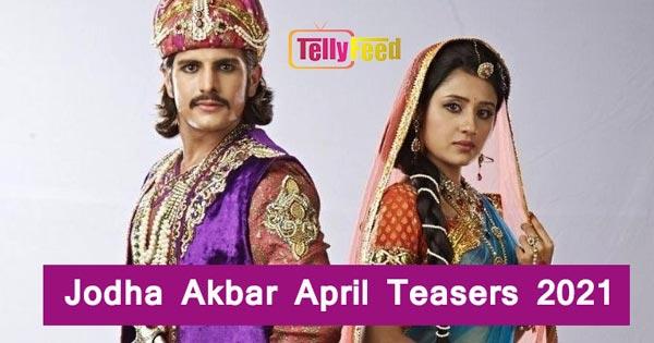 Jodha Akbar April Teasers 2021