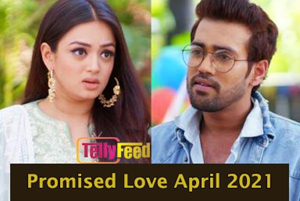 Promised Love April Teasers 2021