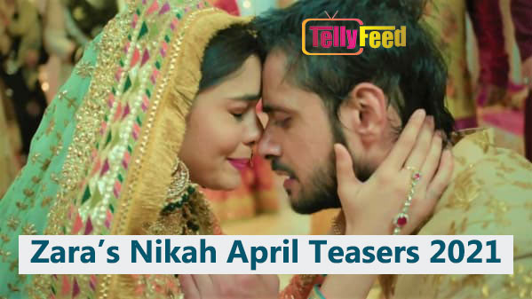 Zara's Nikah April Teasers 2021