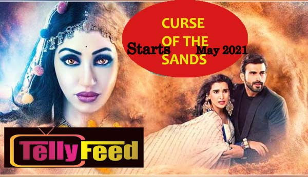 Curse Of The Sands Zee World Full story Plot Summary, Casts, Teasers