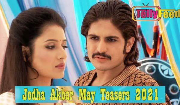 Jodha Akbar May Teasers 2021