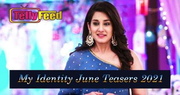 My Identity June Teasers 2021