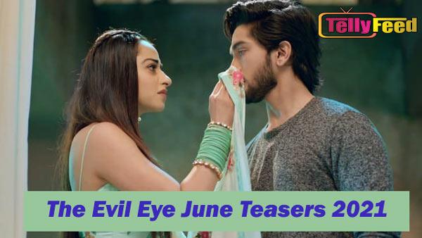 The Evil Eye June Teasers 2021