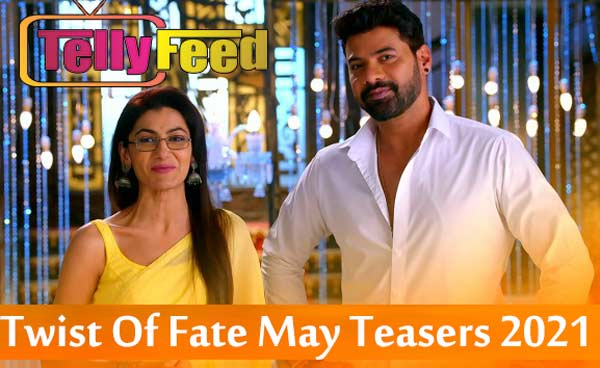 Twist Of Fate May Teasers 2021