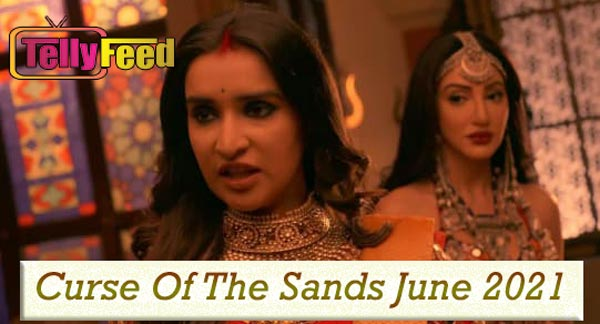 Curse Of The Sands June Teasers 2021