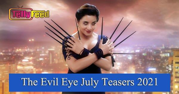The Evil Eye July Teasers 2021