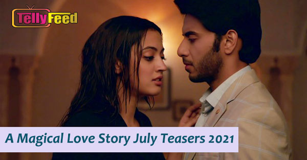 A Magical Love Story July Teasers 2021