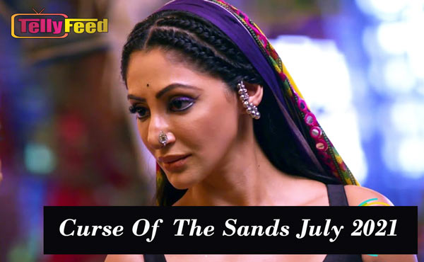 Curse Of The Sands July Teasers 2021