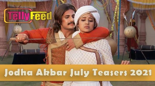 Jodha Akbar July Teasers 2021