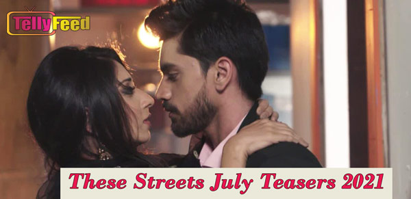 These Streets July Teasers 2021