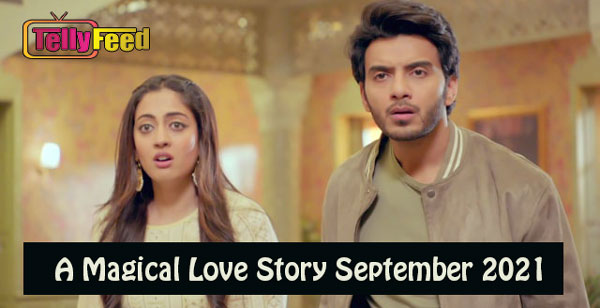 A Magical Love Story September Teasers 2021
