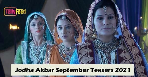 Jodha Akbar September Teasers 2021