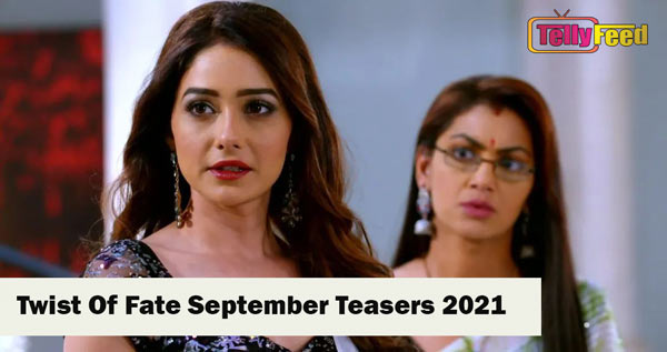 Twist Of Fate September Teasers 2021